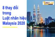 8-thay-doi-trong-luat-nhan-hieu-malaysia-2019-ke-tu-nam-2020