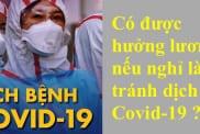 Có được hưởng lương nếu nghỉ làm tránh dịch Covid-19 ?