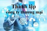 Thành lập công ty thương mại tại Việt Nam