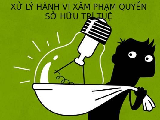 Xu Ly Hanh Vi Vi Xam Pham Quyen So Huu Tri Tue Bang Bien Phap Hanh Chinh Va Hinh Su