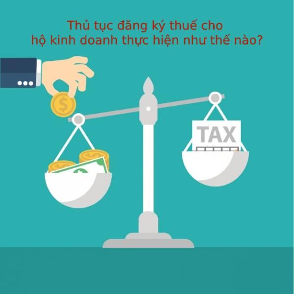 Thu Tuc Dang Ky Thue Cho Ho Kinh Doanh Thuc Hien Nhu The Nao