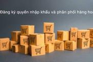 Dang Ky Quyen Nhap Khau Va Phan Phoi Hang Hoa