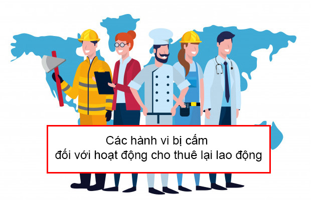 Cac Hanh Vi Bi Cam Doi Voi Hoat Dong Cho Thue Lai Lao Dong