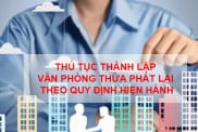 Thu Tuc Thanh Lap Van Phong Thua Phat Lai Theo Quy Dinh Hien Hanh