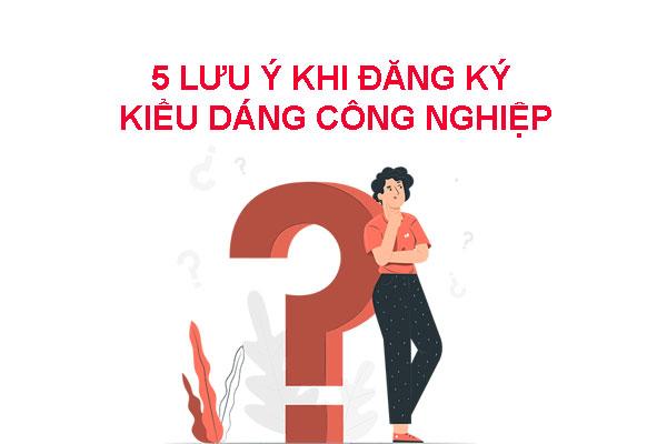 5 Luu Y Khi Dang Ky Kieu Dang Cong Nghiep