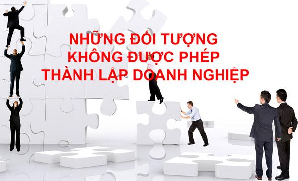 Nhung Doi Tuong Khong Duoc Thanh Lap Doanh Nghiep