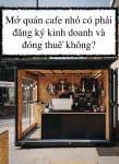 Mở quán cafe nhỏ có phải đăng ký kinh doanh và đóng thuế không?
