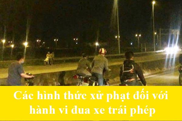 Cac Hinh Thuc Xu Phat Doi Voi Hanh Vi Dua Xe Trai Phep