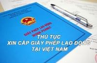 Thu Tuc Xin Cap Giay Phep Lao Dong Tai Viet Nam