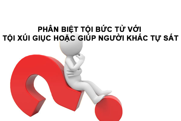 Phan Biet Toi Buc Tu Voi Toi Xui Giuc Hoac Giup Nguoi Khac Tu Sat