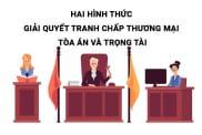 Hai Hinh Thuc Giai Quyet Tranh Chap Thuong Mai Toa An Va Trong Tai